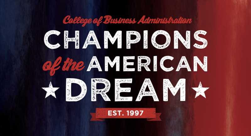 College of Business Administration   Champions of the American Dream. Est. 1997